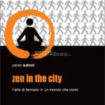 Zen in the city – fermarsi in un mondo che corre