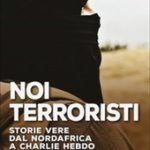 Noi terroristi. Storie vere dal Nordafrica a Charlie Hebdo