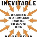 The Inevitable: Understanding the 12 Technological Forces
