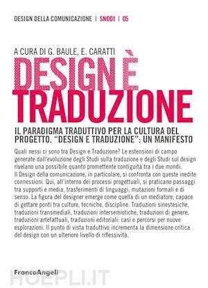 Design è traduzione. Il paradigma traduttivo per la cultura del progetto. «Design e traduzione»: un manifesto (Design della comunicazione)