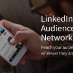 LinkedIn Audience Network: la nuova rete social e l'interesse dei colossi dei media