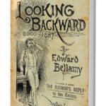 """""""Guardando Indietro 2000 - 1887"""" di Edward Bellamy - primo scrittore di fantascienza - ispira Battelle"""