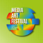 Media Art Festival - l'arte che cambia il mondo dal 17 al 19 maggio Roma