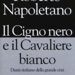 """Roberto Napoletano: """"Il Cigno nero e il Cavaliere bianco"""""""