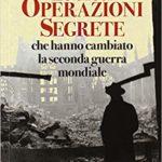 Le dieci operazioni segrete che hanno cambiato la seconda guerra mondiale di Domenico Vecchioni