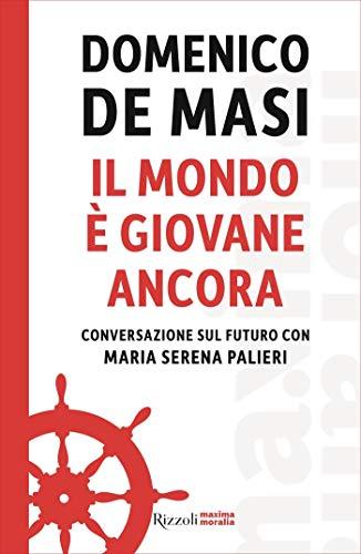 Il mondo è giovane ancora - Domenico De Masi